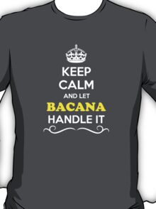 Keep Calm and Let BACANA Handle it T-Shirt