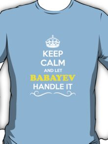 Keep Calm and Let BABAYEV Handle it T-Shirt