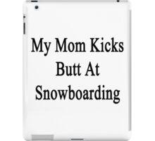 My Mom Kicks Butt At Snowboarding  iPad Case/Skin