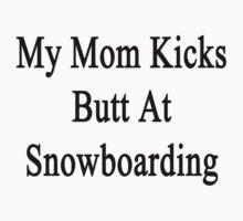 My Mom Kicks Butt At Snowboarding  by supernova23