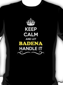 Keep Calm and Let BADENA Handle it T-Shirt