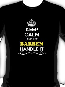 Keep Calm and Let BARBEN Handle it T-Shirt