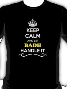 Keep Calm and Let BADH Handle it T-Shirt