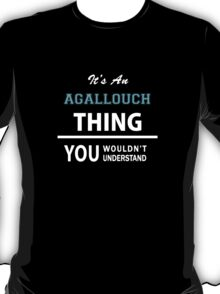 Its an AGALLOUCH thing, you wouldn't understand T-Shirt