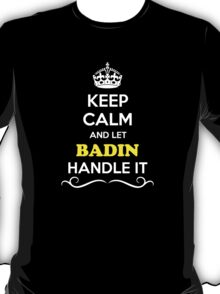Keep Calm and Let BADIN Handle it T-Shirt