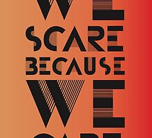"""We Scare Because We Care"" by cgraf605"