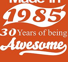Made in 1985 30 years of being awesome by tdesignz