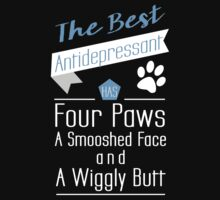 """""""The Best Antidepressant has Four Paws a Smooshed Face and a Wiggly Butt"""" Collection #2100001 by mycraft"""