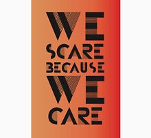 """We Scare Because We Care"" Unisex T-Shirt"