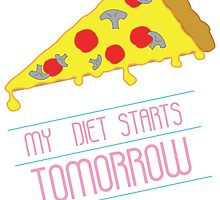 MY DIET STARTS TOMORROW - PIZZA by GuyBlank