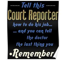 """Tell this Court Reporter how to do his job... and you can tell the doctor the last thing you remember"" Collection #720074 Poster"