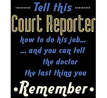 """""""Tell this Court Reporter how to do his job... and you can tell the doctor the last thing you remember"""" Collection #720074 Photographic Print"""