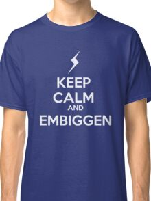 KEEP CALM AND EMBIGGEN Classic T-Shirt