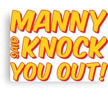 MANNY PACQUIAO SAID KNOCK YOU OUT by AiReal Apparel Canvas Print