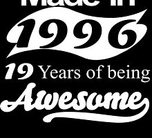 Made in 1996 19 years of being awesome by tdesignz