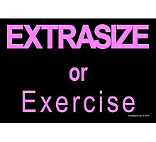 Extrasize or Exercise (Hot Pink) Photographic Print