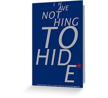Nothing to hide. (Dark surface) Greeting Card