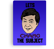 Lets Chang The Subject Canvas Print