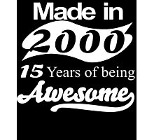 Made in 2000 15 years of being awesome Photographic Print