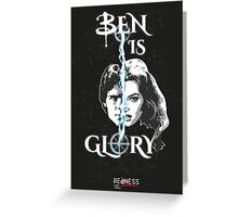 BEN IS GLORY Greeting Card