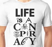 Life is a Conspiracy Unisex T-Shirt