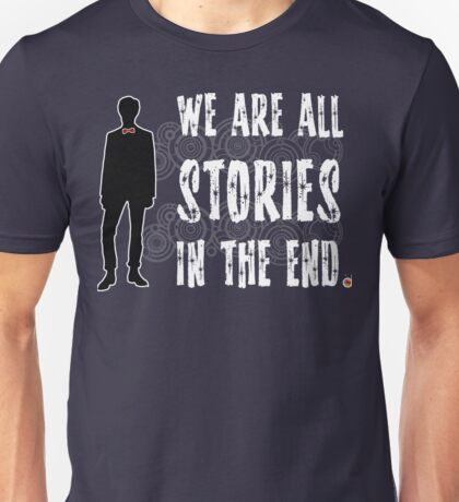Doctor Who: We are all stories in the end Unisex T-Shirt
