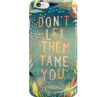 Don't be tamed iPhone Case/Skin