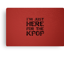 JUST HERE FOR THE KPOP - RED Canvas Print