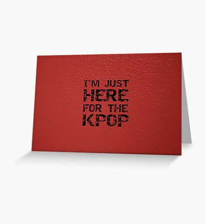 JUST HERE FOR THE KPOP - RED Greeting Card