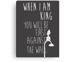 """When I am King, you will be first against the wall."" Radiohead - Light Canvas Print"