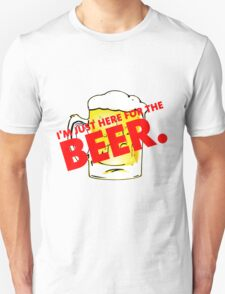 I'm Just Here for the Beer. Unisex T-Shirt
