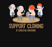 Support Cloning It Could Be Awesome Unisex T-Shirt