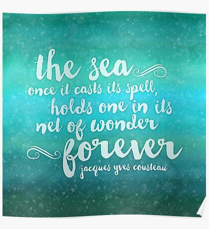 The Sea - Quote from Jacques Cousteau Poster