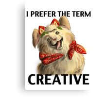 I Prefer the Term 'Creative'  Canvas Print