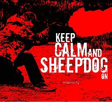 Keep Calm Sheepdog On by milpriority