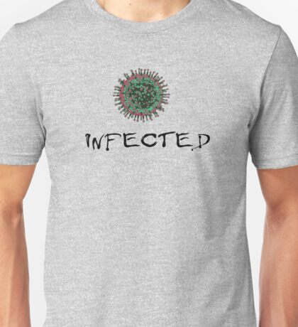 Infected... Unisex T-Shirt