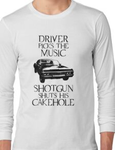 Driver picks the music, shotgun shuts his cakehole (Supernatural) Long Sleeve T-Shirt