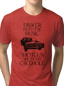 Driver picks the music, shotgun shuts his cakehole (Supernatural) Tri-blend T-Shirt