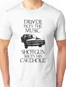 Driver picks the music, shotgun shuts his cakehole (Supernatural) Unisex T-Shirt