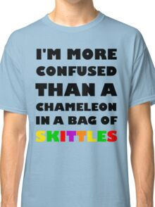 I'm More Confused Than A Chameleon In A Bag Of Skittles Classic T-Shirt