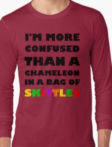 I'm More Confused Than A Chameleon In A Bag Of Skittles Long Sleeve T-Shirt