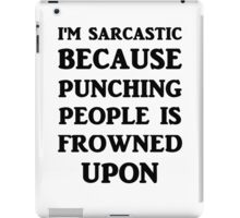 I'm Sarcastic Because Punching People Is Frowned Upon iPad Case/Skin