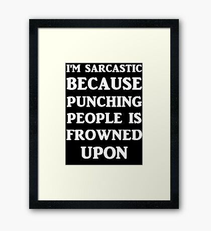 I'm Sarcastic Because Punching People Is Frowned Upon Framed Print