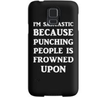 I'm Sarcastic Because Punching People Is Frowned Upon Samsung Galaxy Case/Skin