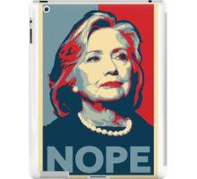 "Hillary Clinton ""NOPE"" Election Shirt iPad Case/Skin"