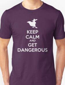 KEEP CALM AND GET DANGEROUS Unisex T-Shirt