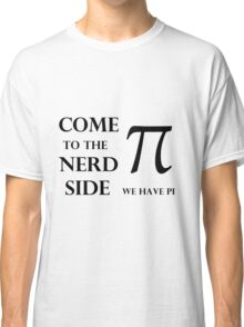 come to the nerd side Classic T-Shirt