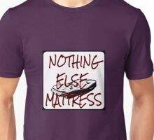 Nothing Else Mattress Unisex T-Shirt