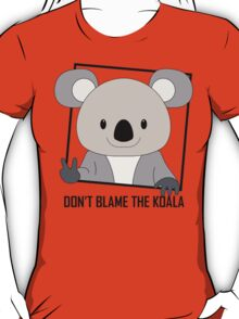 DON'T BLAME THE KOALA T-Shirt