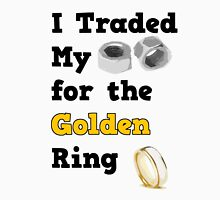 I Traded my Nuts for the Golden Ring   Unisex T-Shirt